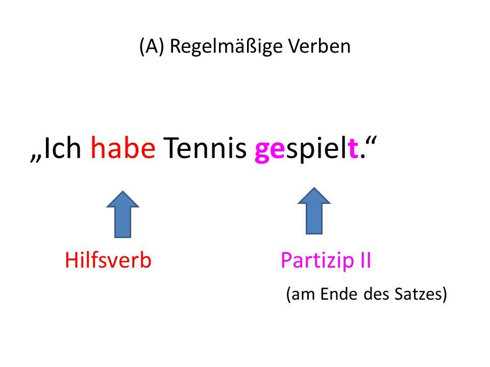 (A) Regelmäßige Verben Ich habe Tennis gespielt. Hilfsverb Partizip II (am Ende des Satzes)