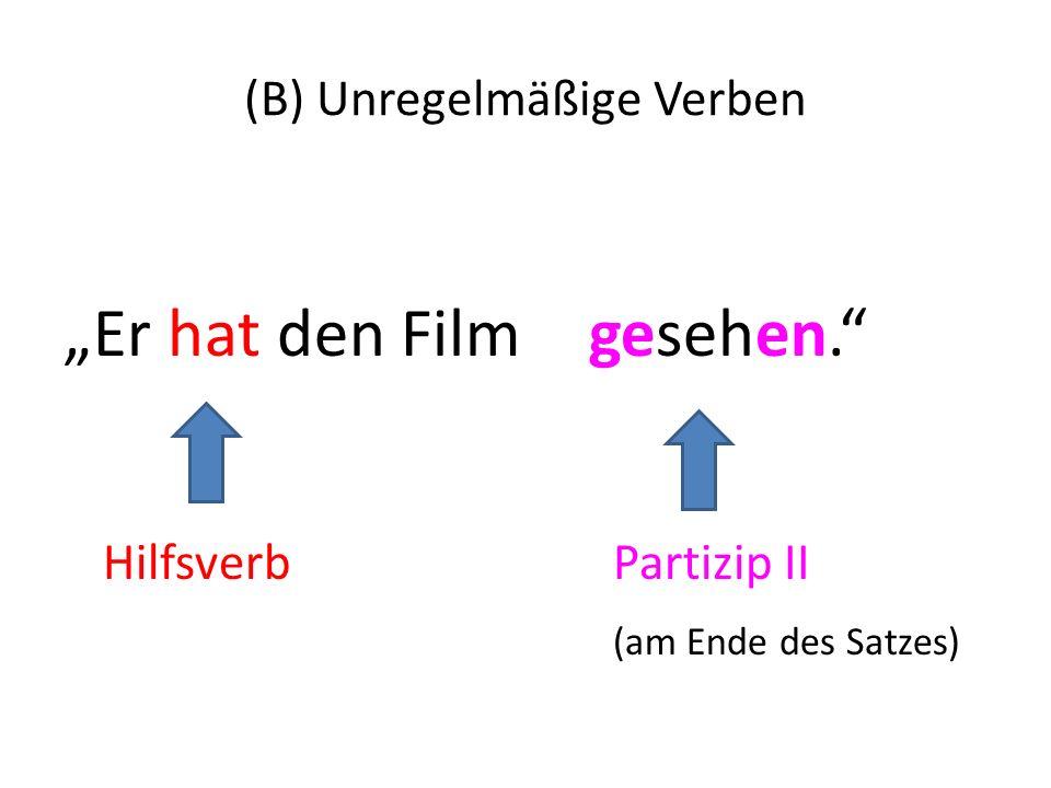 (B) Unregelmäßige Verben Er hat den Film gesehen. Hilfsverb Partizip II (am Ende des Satzes)
