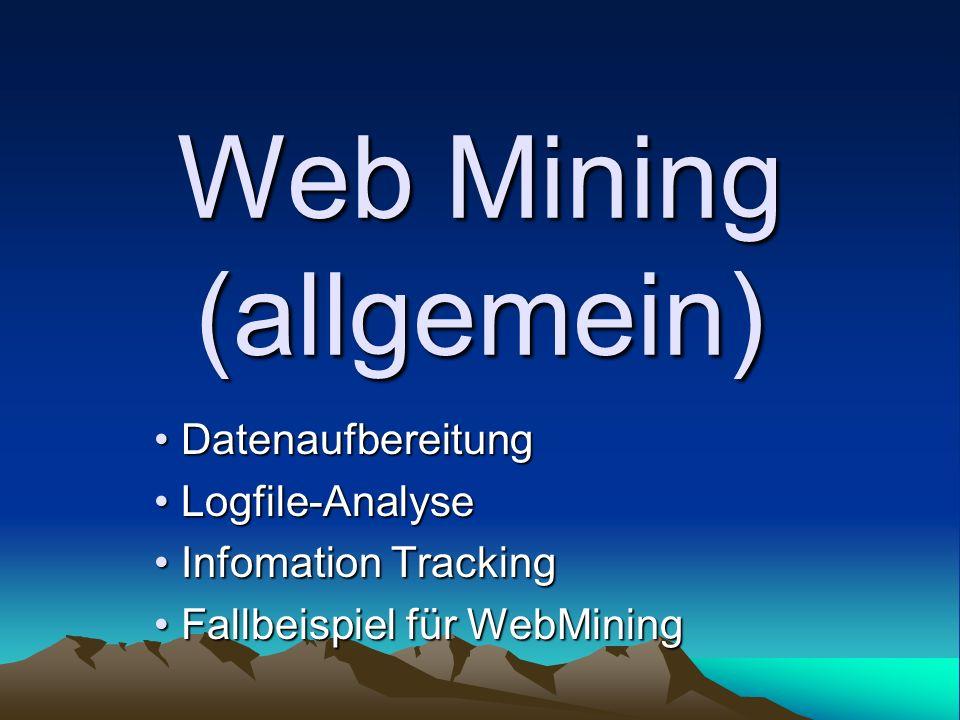 Web Mining (allgemein) Datenaufbereitung Datenaufbereitung Logfile-Analyse Logfile-Analyse Infomation Tracking Infomation Tracking Fallbeispiel für We