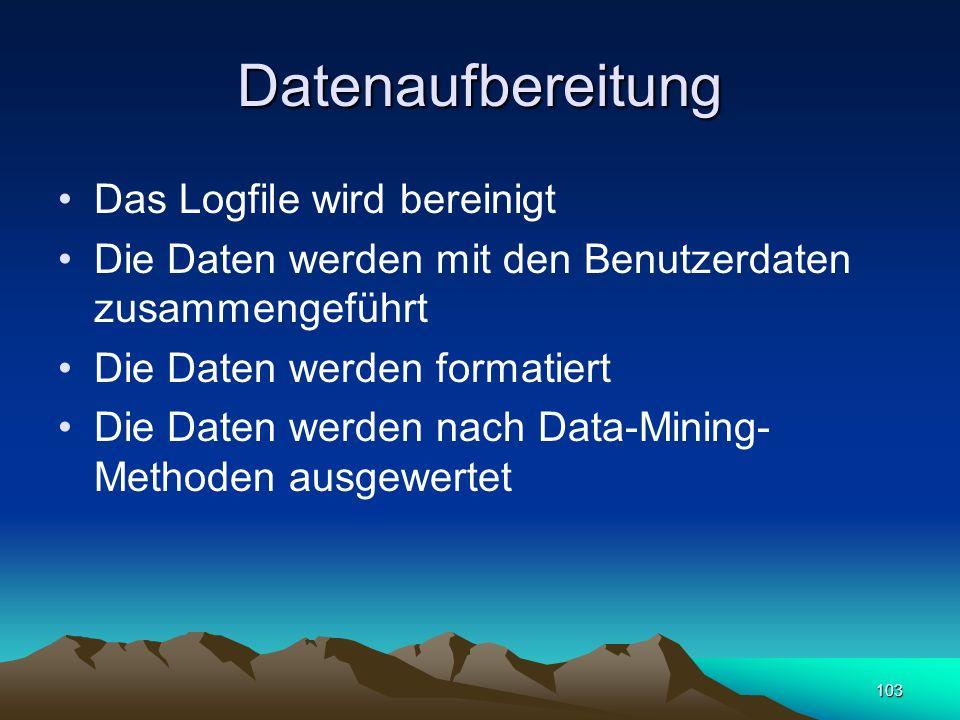 103 Datenaufbereitung Das Logfile wird bereinigt Die Daten werden mit den Benutzerdaten zusammengeführt Die Daten werden formatiert Die Daten werden n