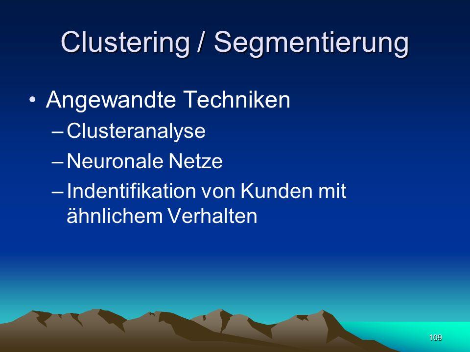 109 Clustering / Segmentierung Angewandte Techniken –Clusteranalyse –Neuronale Netze –Indentifikation von Kunden mit ähnlichem Verhalten