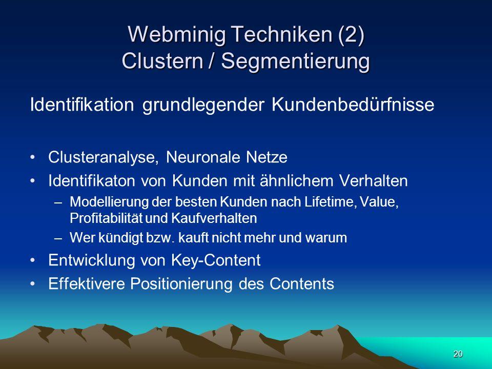 20 Webminig Techniken (2) Clustern / Segmentierung Identifikation grundlegender Kundenbedürfnisse Clusteranalyse, Neuronale Netze Identifikaton von Ku