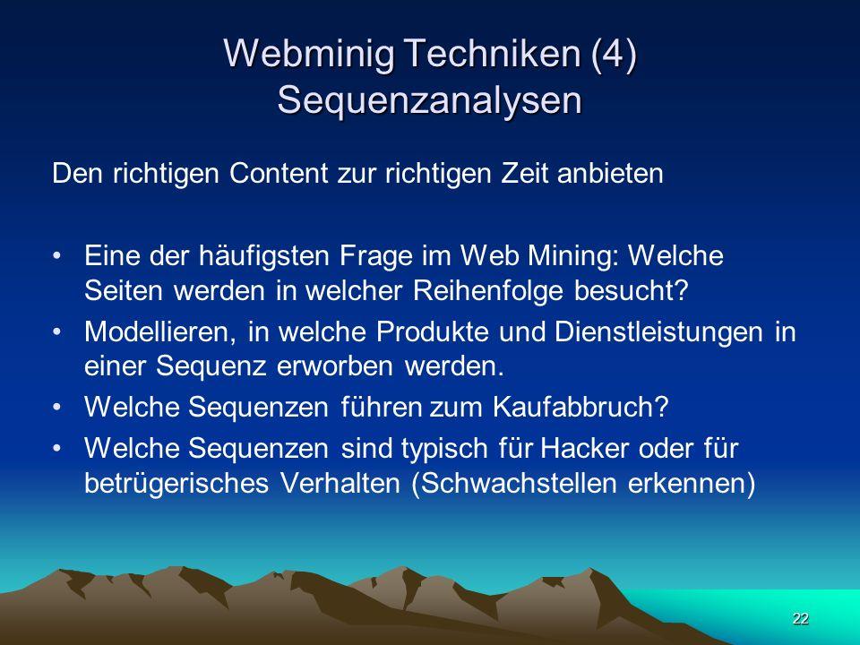 22 Webminig Techniken (4) Sequenzanalysen Den richtigen Content zur richtigen Zeit anbieten Eine der häufigsten Frage im Web Mining: Welche Seiten wer
