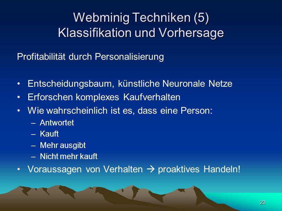 23 Webminig Techniken (5) Klassifikation und Vorhersage Profitabilität durch Personalisierung Entscheidungsbaum, künstliche Neuronale Netze Erforschen