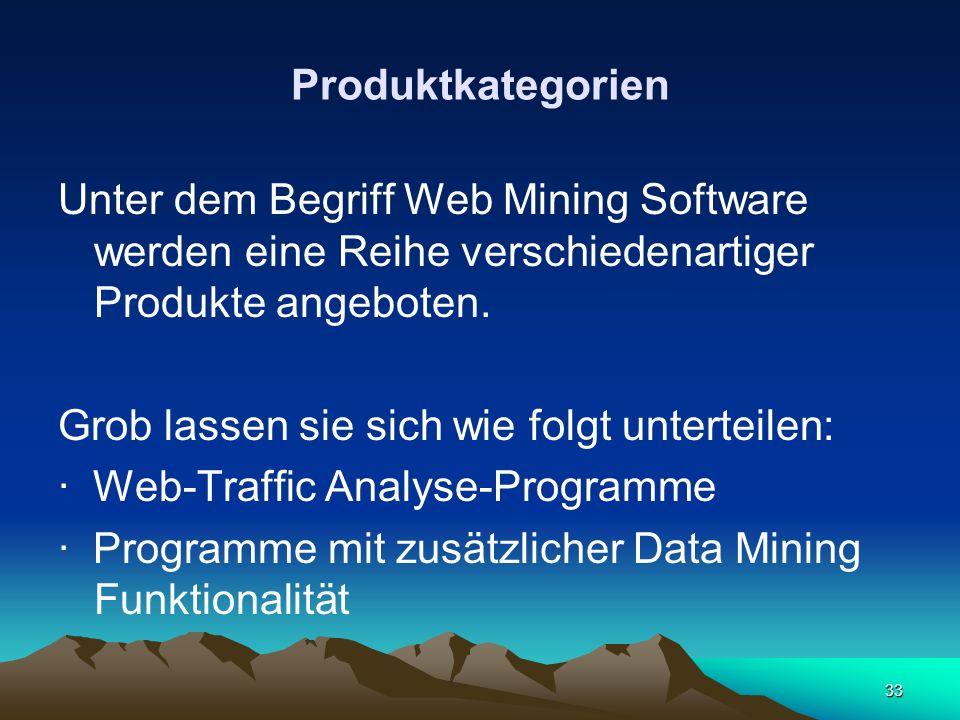 33 Produktkategorien Unter dem Begriff Web Mining Software werden eine Reihe verschiedenartiger Produkte angeboten. Grob lassen sie sich wie folgt unt
