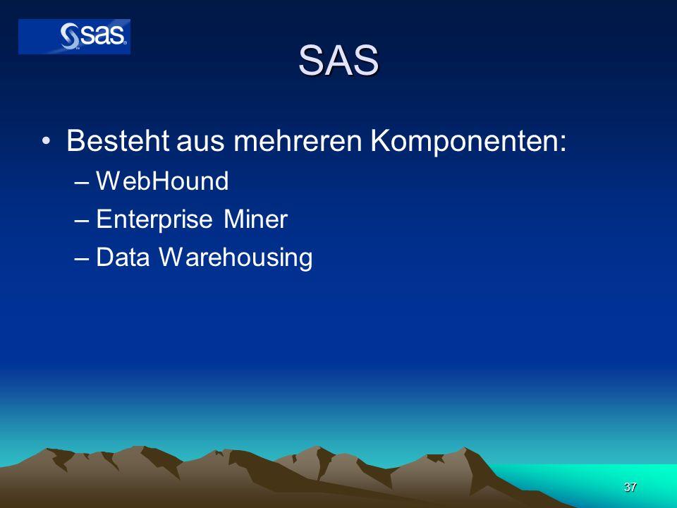 37 SAS Besteht aus mehreren Komponenten: –WebHound –Enterprise Miner –Data Warehousing