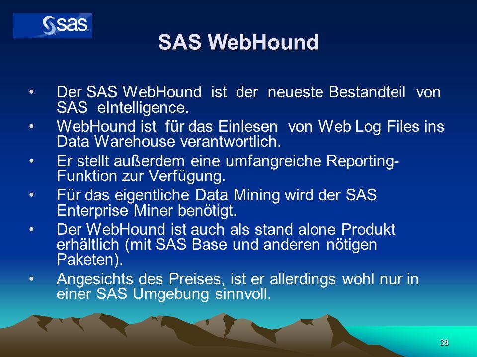 38 SAS WebHound Der SAS WebHound ist der neueste Bestandteil von SAS eIntelligence. WebHound ist für das Einlesen von Web Log Files ins Data Warehouse