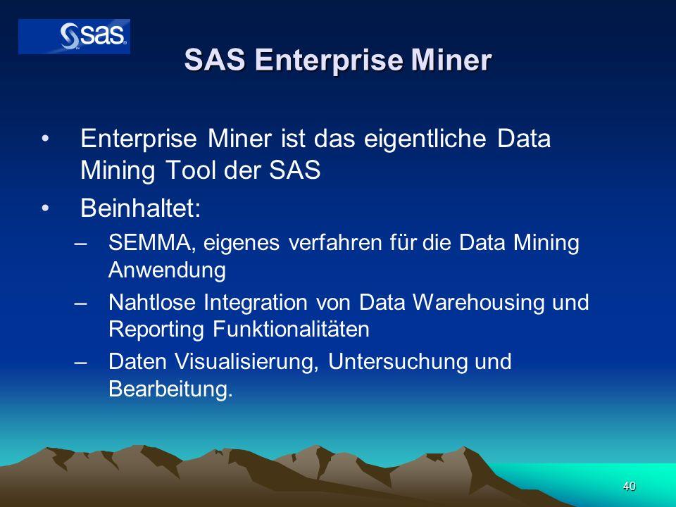 40 SAS Enterprise Miner Enterprise Miner ist das eigentliche Data Mining Tool der SAS Beinhaltet: –SEMMA, eigenes verfahren für die Data Mining Anwend