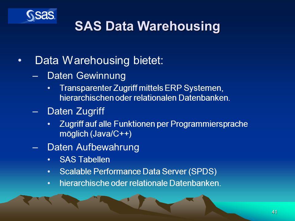 41 SAS Data Warehousing Data Warehousing bietet: –Daten Gewinnung Transparenter Zugriff mittels ERP Systemen, hierarchischen oder relationalen Datenba