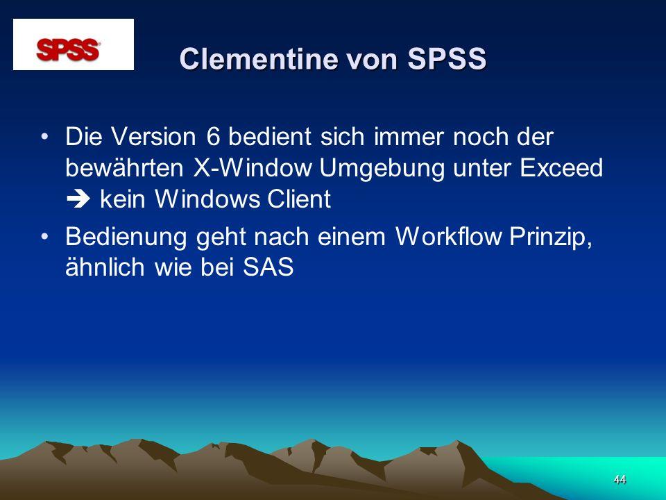 44 Clementine von SPSS Die Version 6 bedient sich immer noch der bewährten X-Window Umgebung unter Exceed kein Windows Client Bedienung geht nach eine