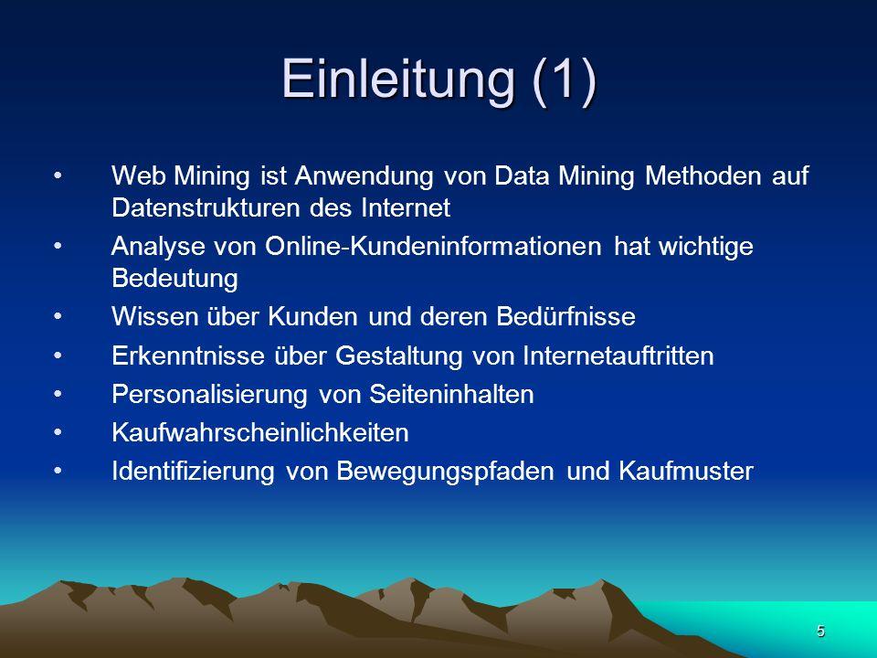5 Einleitung (1) Web Mining ist Anwendung von Data Mining Methoden auf Datenstrukturen des Internet Analyse von Online-Kundeninformationen hat wichtig