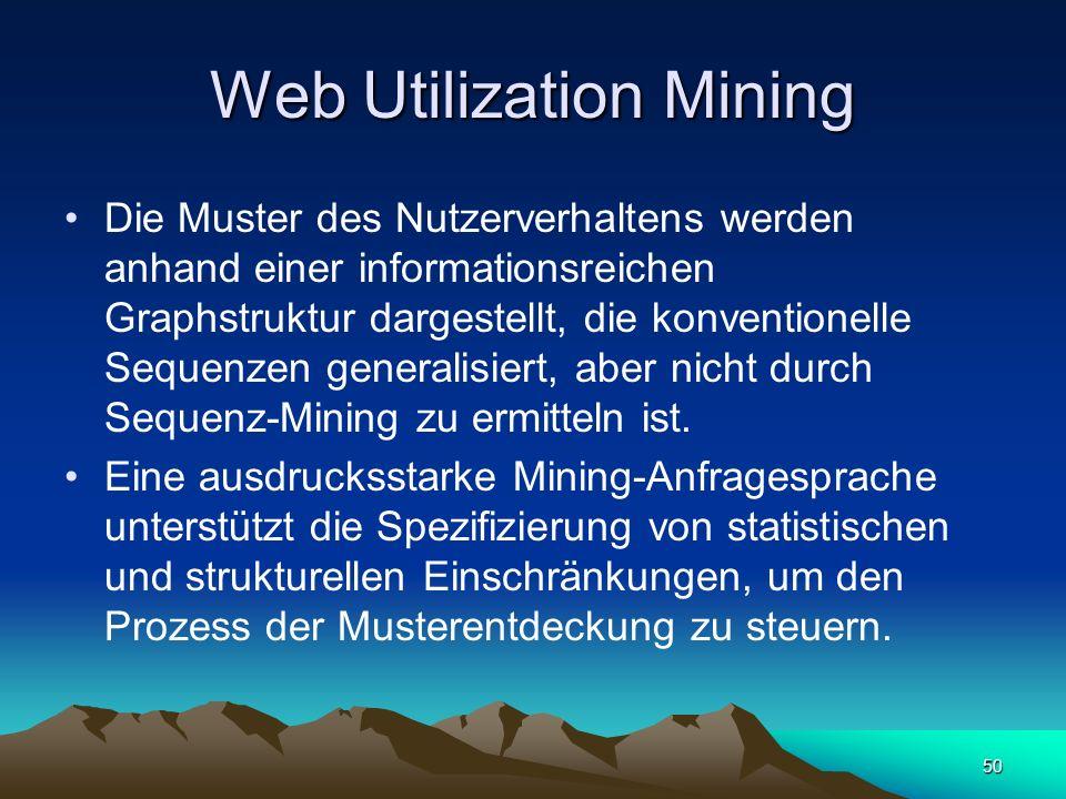 50 Web Utilization Mining Die Muster des Nutzerverhaltens werden anhand einer informationsreichen Graphstruktur dargestellt, die konventionelle Sequen