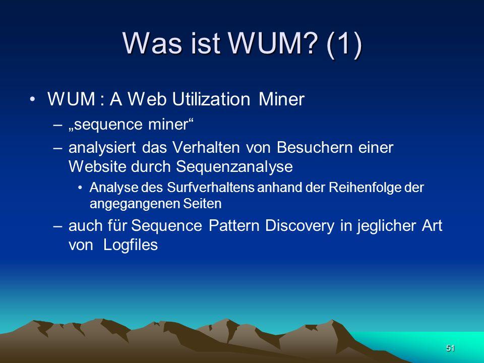 51 Was ist WUM? (1) WUM : A Web Utilization Miner –sequence miner –analysiert das Verhalten von Besuchern einer Website durch Sequenzanalyse Analyse d
