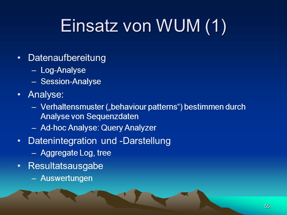 55 Einsatz von WUM (1) Datenaufbereitung –Log-Analyse –Session-Analyse Analyse: –Verhaltensmuster (behaviour patterns) bestimmen durch Analyse von Seq