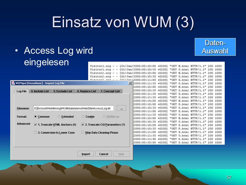 57 Einsatz von WUM (3) Access Log wird eingelesen Daten-Auswahl