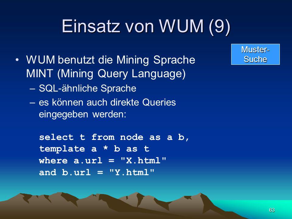 63 Einsatz von WUM (9) WUM benutzt die Mining Sprache MINT (Mining Query Language) –SQL-ähnliche Sprache –es können auch direkte Queries eingegeben we