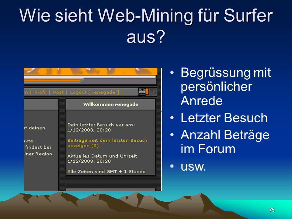 75 Wie sieht Web-Mining für Surfer aus? Begrüssung mit persönlicher Anrede Letzter Besuch Anzahl Beträge im Forum usw.