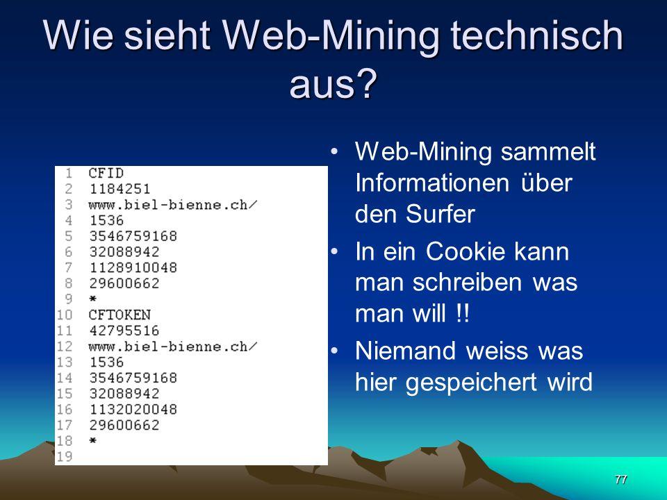 77 Wie sieht Web-Mining technisch aus? Web-Mining sammelt Informationen über den Surfer In ein Cookie kann man schreiben was man will !! Niemand weiss