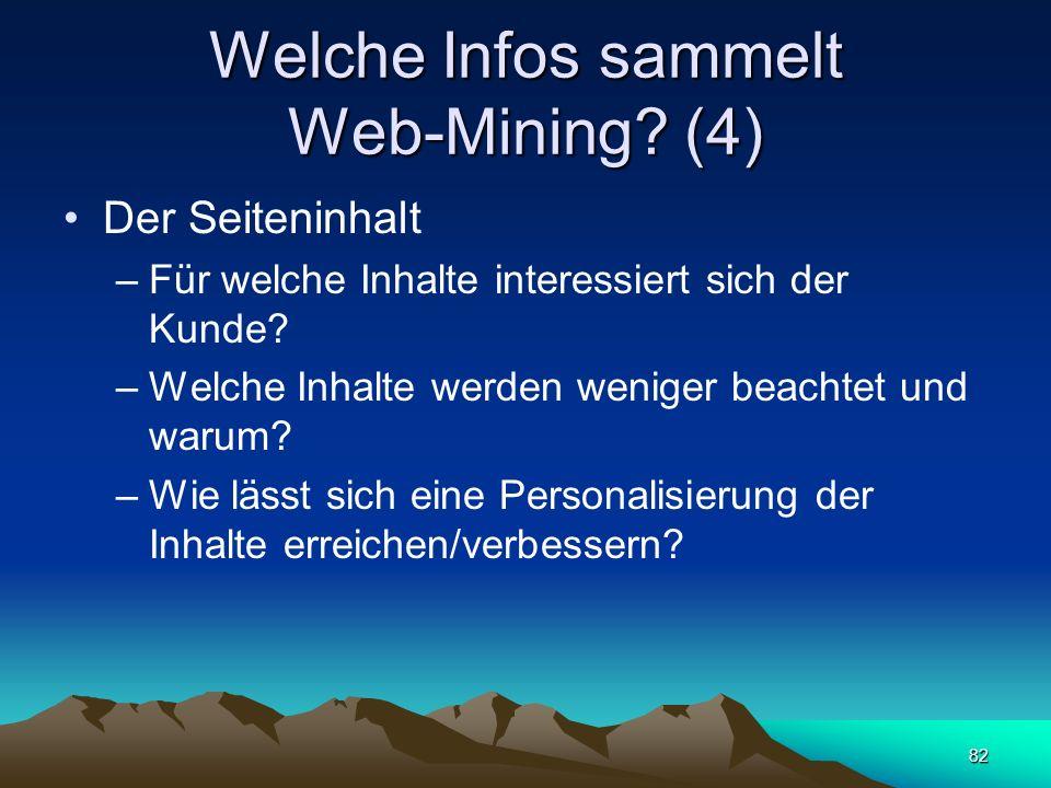 82 Welche Infos sammelt Web-Mining? (4) Der Seiteninhalt –Für welche Inhalte interessiert sich der Kunde? –Welche Inhalte werden weniger beachtet und