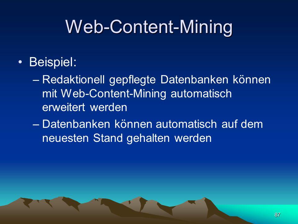 87 Web-Content-Mining Beispiel: –Redaktionell gepflegte Datenbanken können mit Web-Content-Mining automatisch erweitert werden –Datenbanken können aut