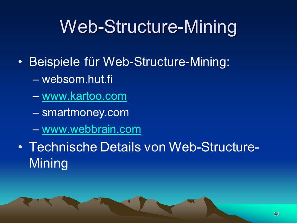 90 Web-Structure-Mining Beispiele für Web-Structure-Mining: –websom.hut.fi –www.kartoo.comwww.kartoo.com –smartmoney.com –www.webbrain.comwww.webbrain