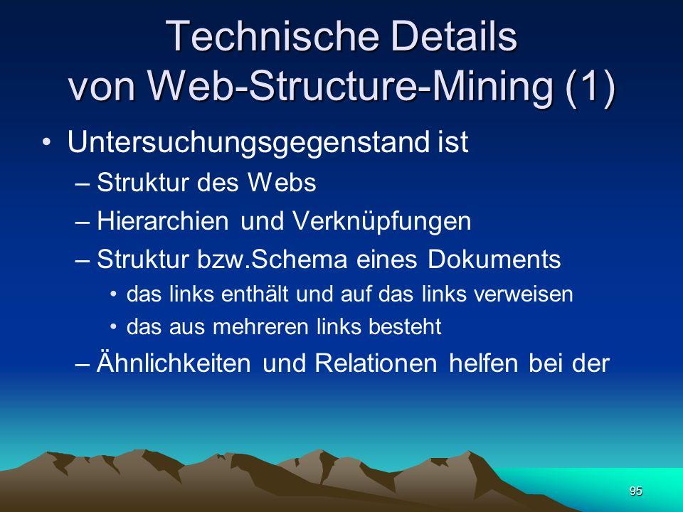 95 Technische Details von Web-Structure-Mining (1) Untersuchungsgegenstand ist –Struktur des Webs –Hierarchien und Verknüpfungen –Struktur bzw.Schema