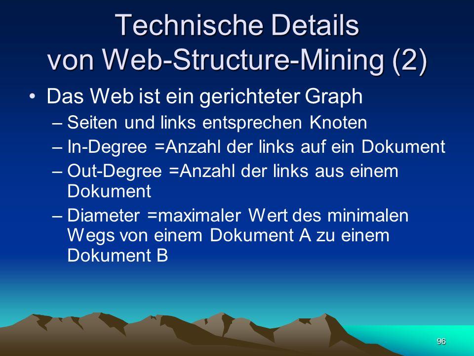 96 Technische Details von Web-Structure-Mining (2) Das Web ist ein gerichteter Graph –Seiten und links entsprechen Knoten –In-Degree =Anzahl der links