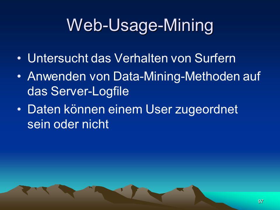 97 Web-Usage-Mining Untersucht das Verhalten von Surfern Anwenden von Data-Mining-Methoden auf das Server-Logfile Daten können einem User zugeordnet s