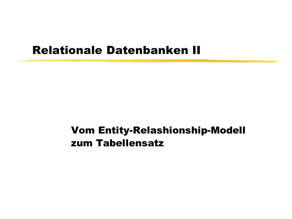 Relationale Datenbanken II Vom Entity-Relashionship-Modell zum Tabellensatz