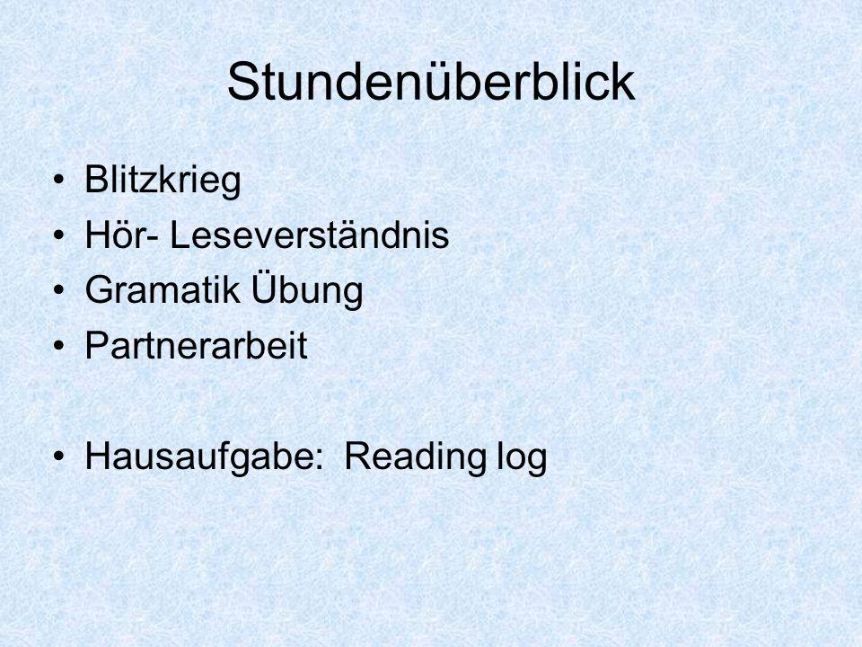 Stundenüberblick Blitzkrieg Hör- Leseverständnis Gramatik Übung Partnerarbeit Hausaufgabe: Reading log