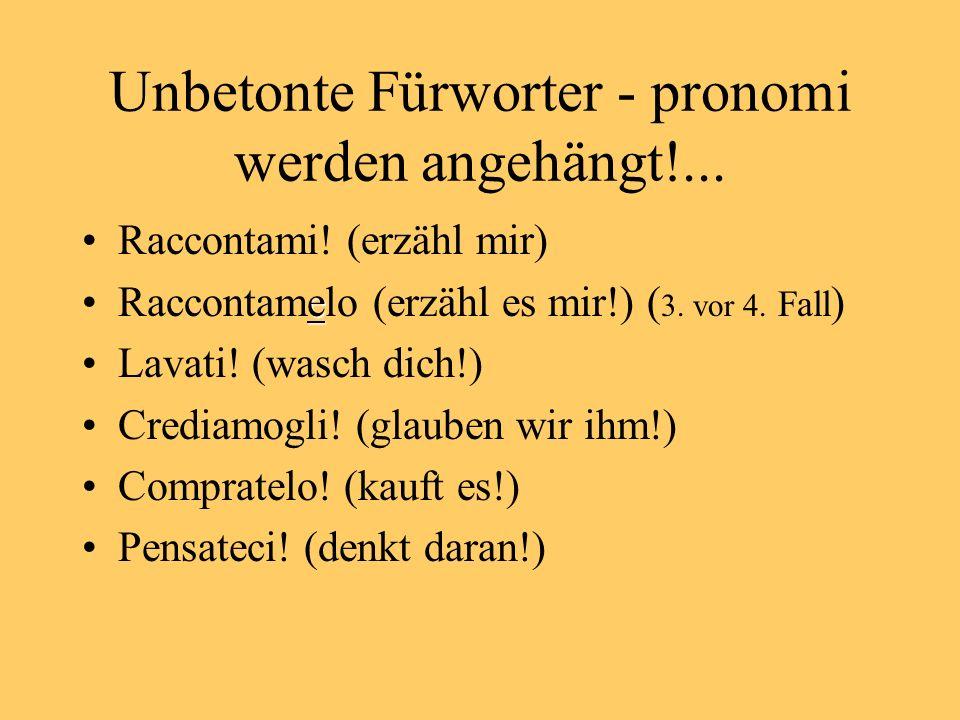 Unbetonte Fürworter - pronomi werden angehängt!...