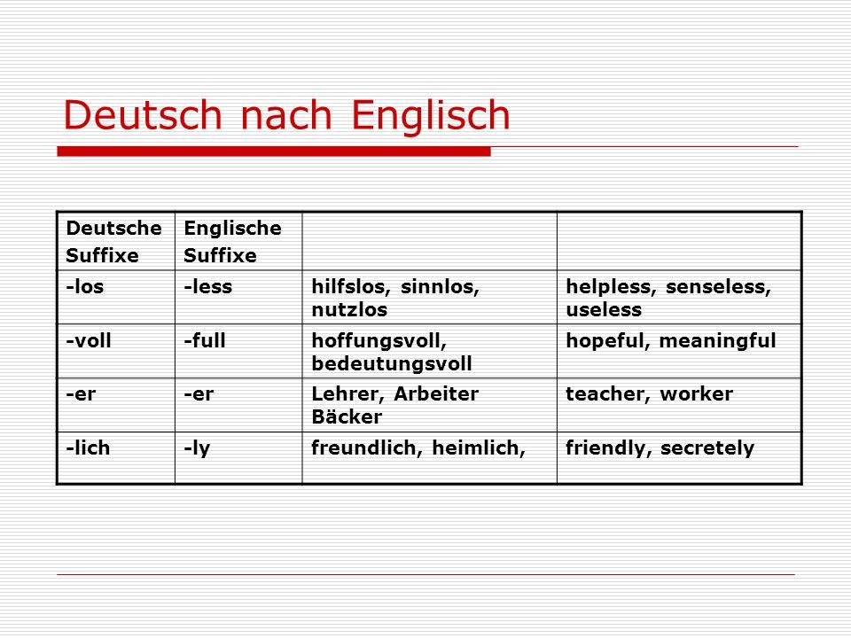 Deutsch nach Englisch Deutsche Suffixe Englische Suffixe -los-lesshilfslos, sinnlos, nutzlos helpless, senseless, useless -voll-fullhoffungsvoll, bede