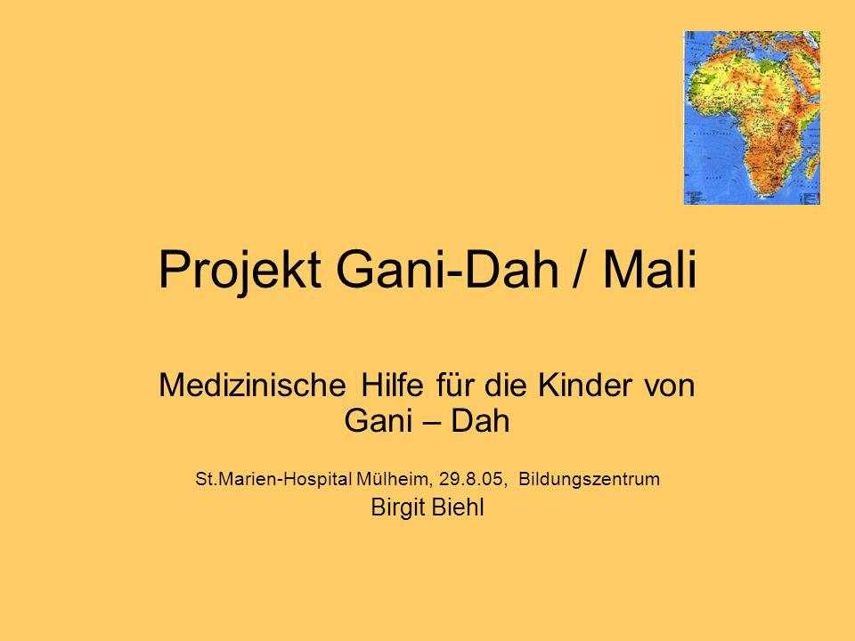 Projekt Gani-Dah / Mali Medizinische Hilfe für die Kinder von Gani – Dah St.Marien-Hospital Mülheim, 29.8.05, Bildungszentrum Birgit Biehl
