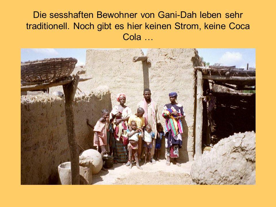 Die sesshaften Bewohner von Gani-Dah leben sehr traditionell. Noch gibt es hier keinen Strom, keine Coca Cola …