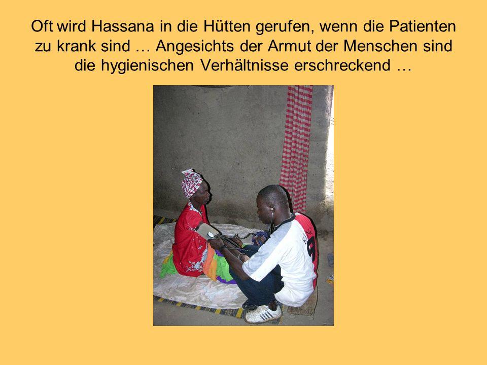 Oft wird Hassana in die Hütten gerufen, wenn die Patienten zu krank sind … Angesichts der Armut der Menschen sind die hygienischen Verhältnisse erschr