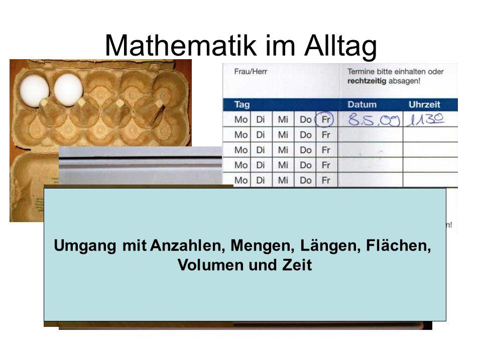 Mathematik im Alltag Umgang mit Anzahlen, Mengen, Längen, Flächen, Volumen und Zeit