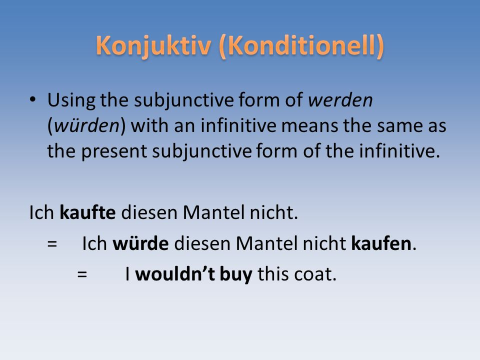 Using the subjunctive form of werden (würden) with an infinitive means the same as the present subjunctive form of the infinitive.