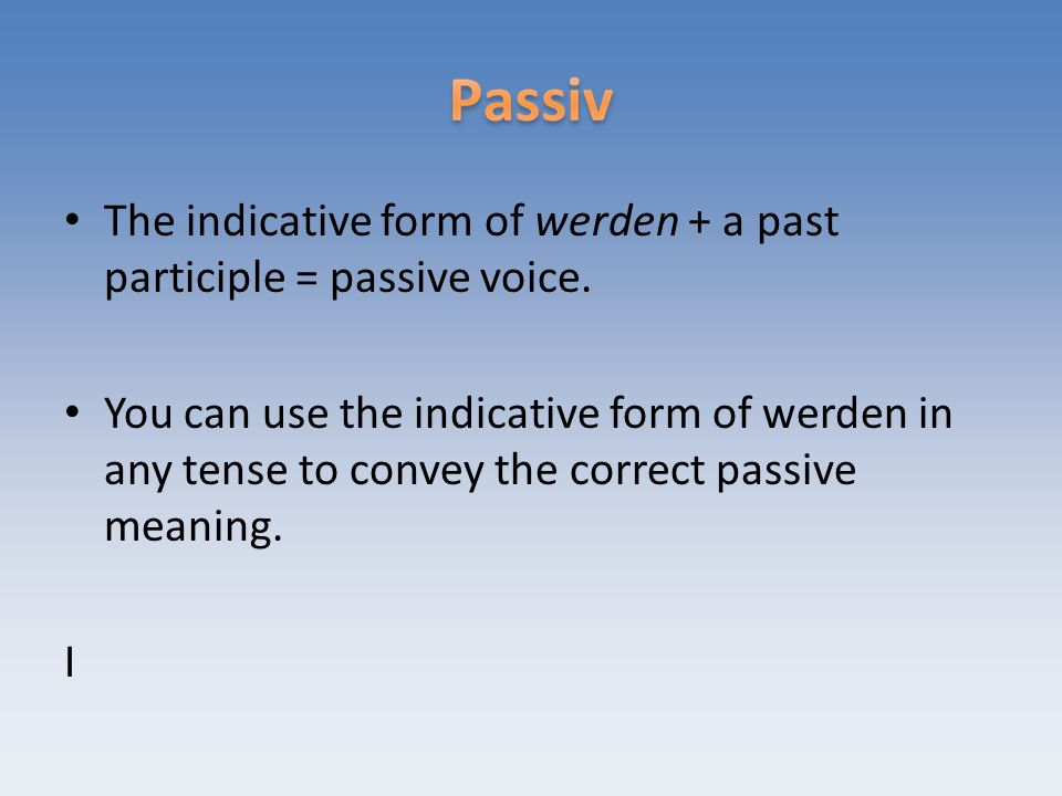 The indicative form of werden + a past participle = passive voice.