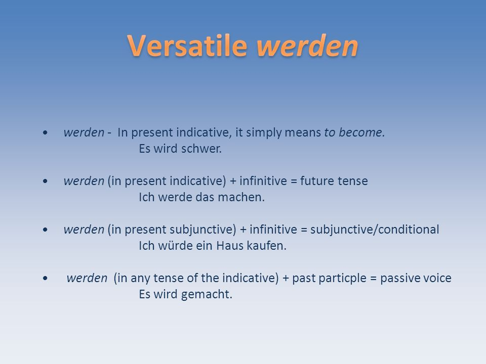 werden - In present indicative, it simply means to become.