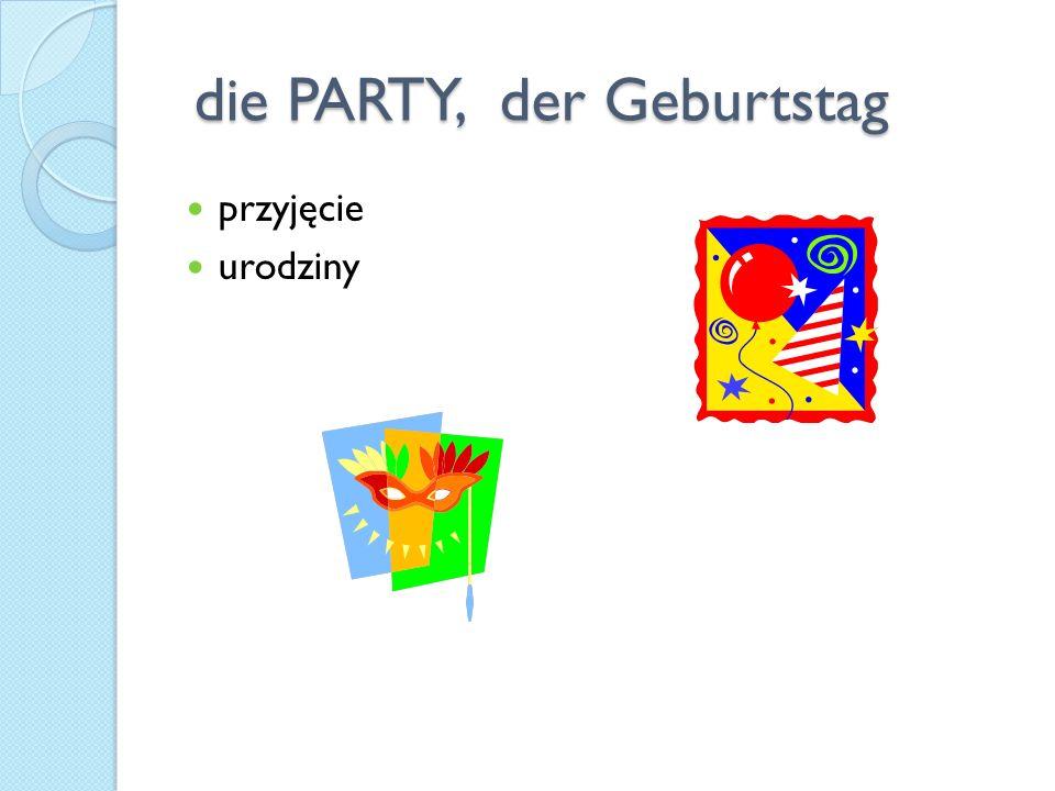 die PARTY, der Geburtstag die PARTY, der Geburtstag przyjęcie urodziny