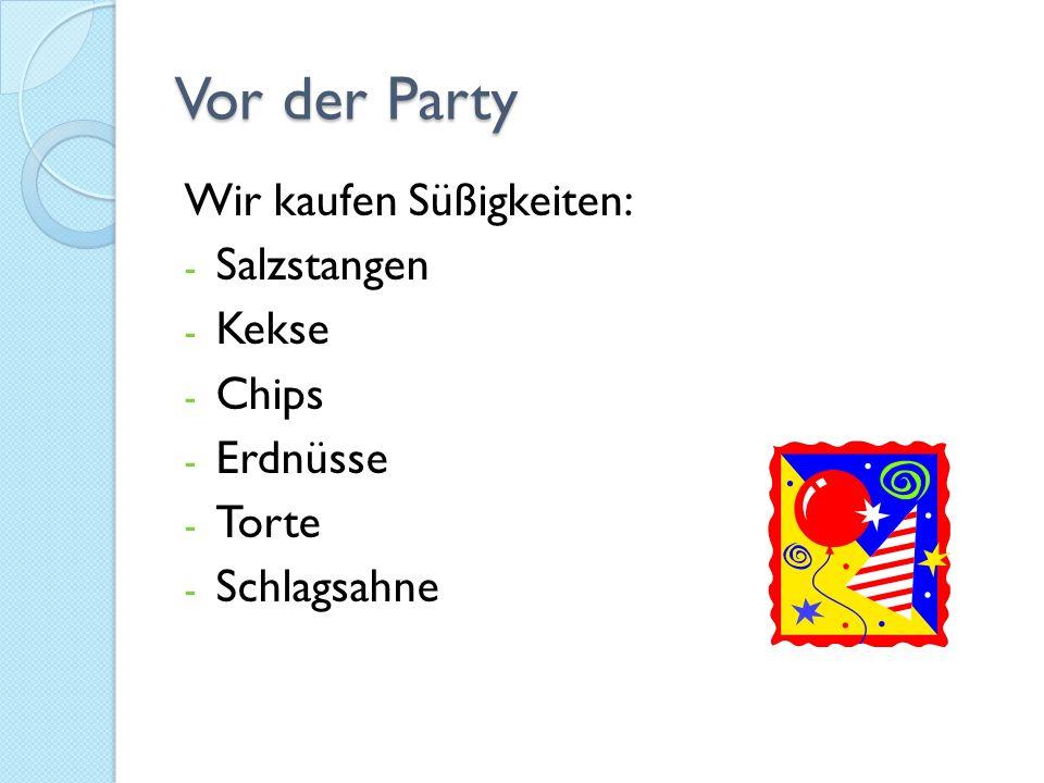 Vor der Party Wir kaufen Süßigkeiten: - Salzstangen - Kekse - Chips - Erdnüsse - Torte - Schlagsahne