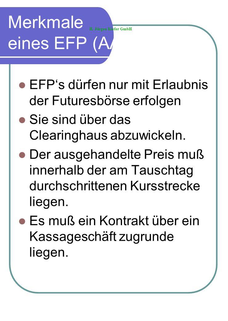 Merkmale eines EFP (AA) EFPs dürfen nur mit Erlaubnis der Futuresbörse erfolgen Sie sind über das Clearinghaus abzuwickeln. Der ausgehandelte Preis mu