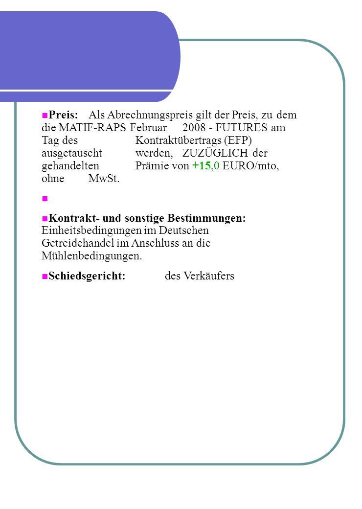 n Preis: Als Abrechnungspreis gilt der Preis, zu dem die MATIF-RAPS Februar 2008 - FUTURES am Tag des Kontraktübertrags (EFP) ausgetauscht werden, ZUZ