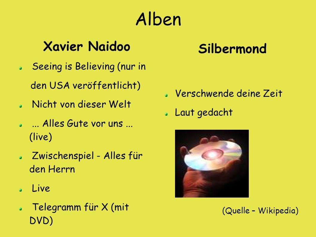 Alben Xavier Naidoo Seeing is Believing (nur in den USA veröffentlicht) Nicht von dieser Welt... Alles Gute vor uns... (live) Zwischenspiel - Alles fü