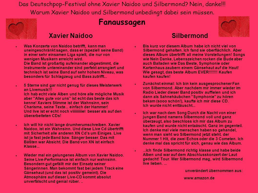 Das Deutschpop-Festival ohne Xavier Naidoo und Silbermond? Nein, danke!!! Warum Xavier Naidoo und Silbermond unbedingt dabei sein müssen. Fanaussagen
