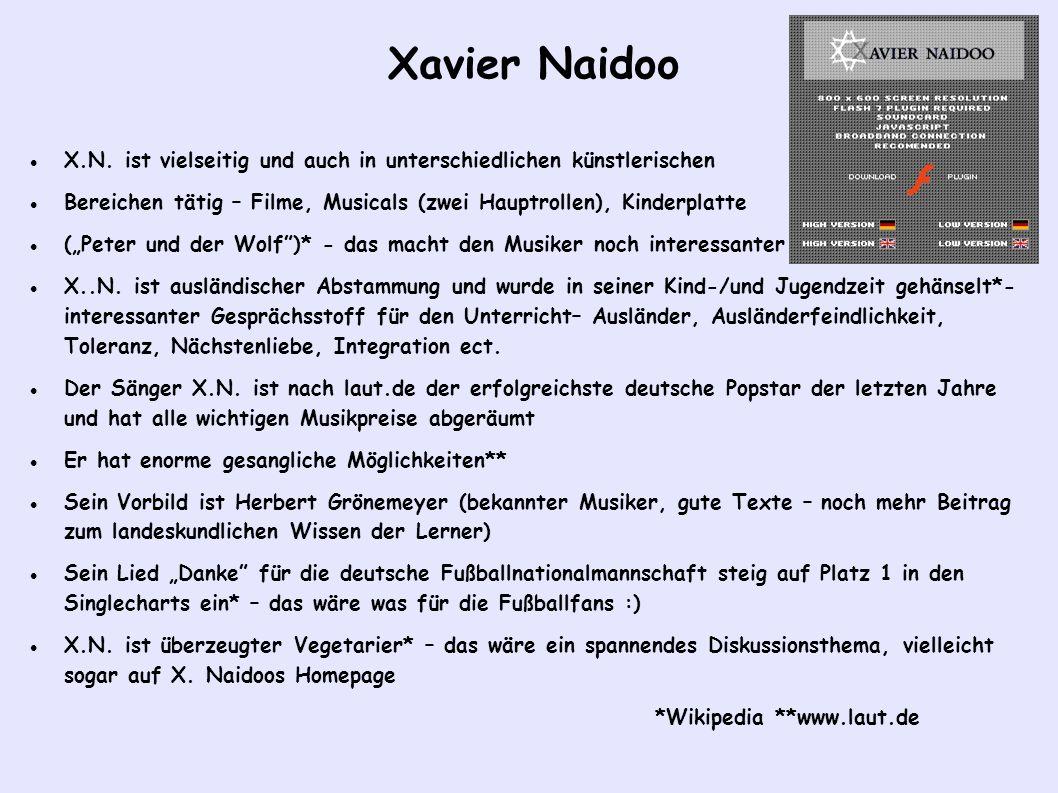 Xavier Naidoo X.N. ist vielseitig und auch in unterschiedlichen künstlerischen Bereichen tätig – Filme, Musicals (zwei Hauptrollen), Kinderplatte (Pet