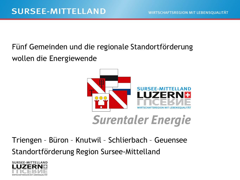 Fünf Gemeinden und die regionale Standortförderung wollen die Energiewende Triengen – Büron – Knutwil – Schlierbach – Geuensee Standortförderung Region Sursee-Mittelland