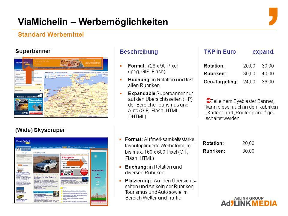 ViaMichelin – Werbemöglichkeiten Standard Werbemittel Beschreibung Format: 728 x 90 Pixel (jpeg, GIF, Flash) Buchung: in Rotation und fast allen Rubriken.