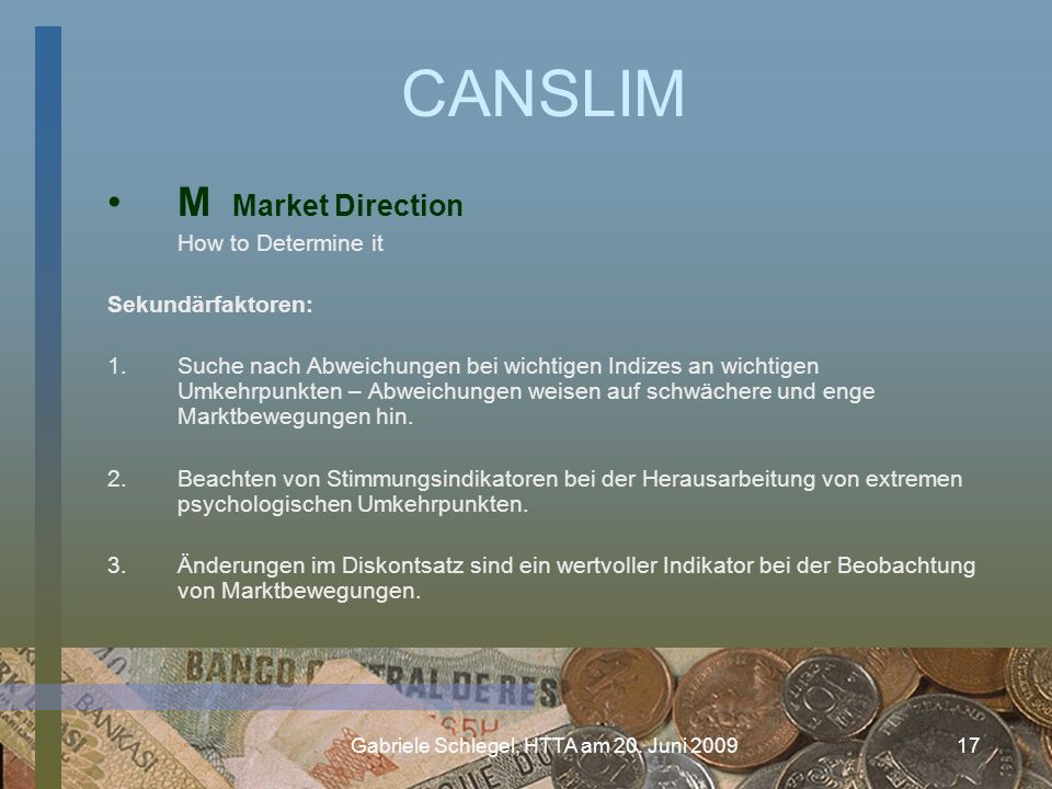 Gabriele Schlegel, HTTA am 20. Juni 200917 CANSLIM M Market Direction How to Determine it Sekundärfaktoren: 1.Suche nach Abweichungen bei wichtigen In