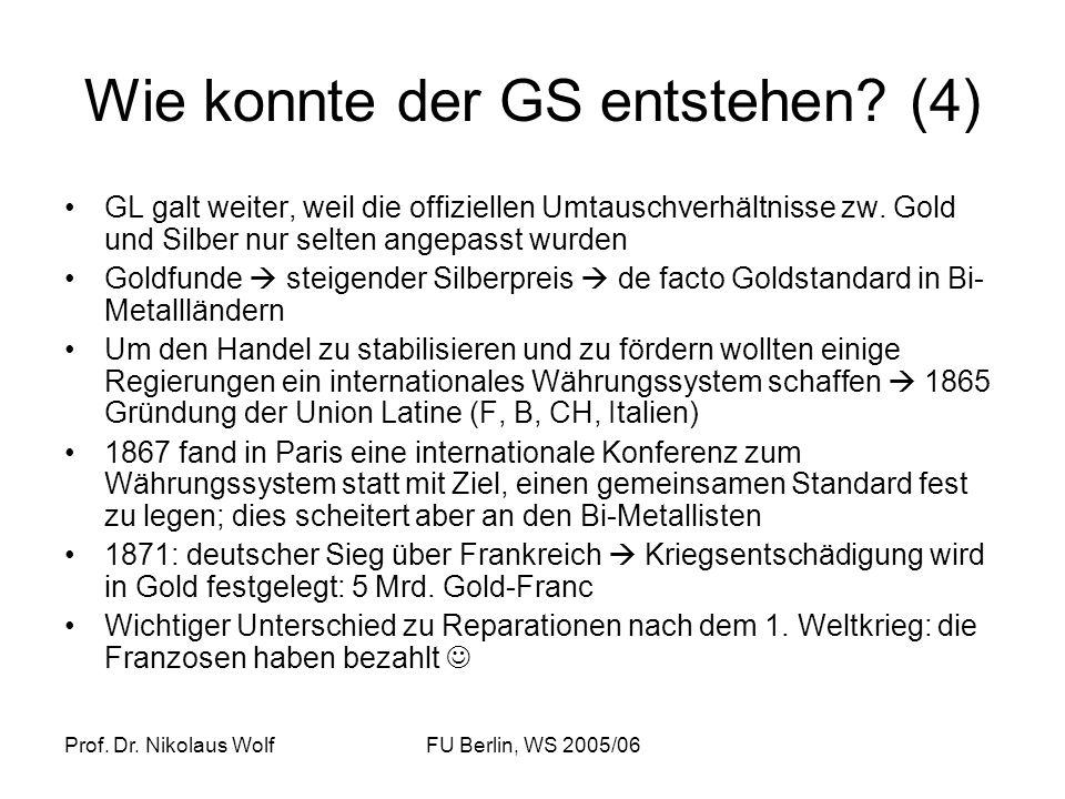 Prof. Dr. Nikolaus WolfFU Berlin, WS 2005/06 Wie konnte der GS entstehen? (4) GL galt weiter, weil die offiziellen Umtauschverhältnisse zw. Gold und S